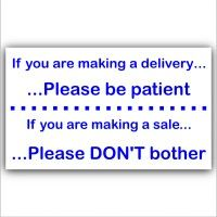 1 x If You Are Making A Delivery or Sale,Please Be Patient,Don't Bother-External Window or Door Information Sign
